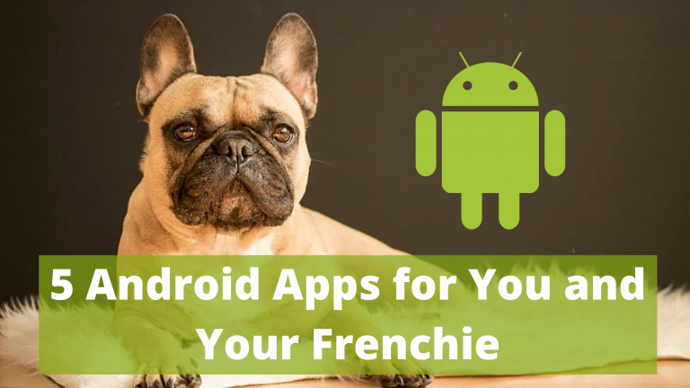 5 Android Apps for You and Your Frenchie
